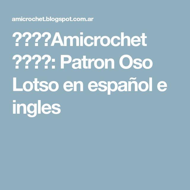 ☆☆☆☆Amicrochet ☆☆☆☆: Patron Oso Lotso en español e ingles