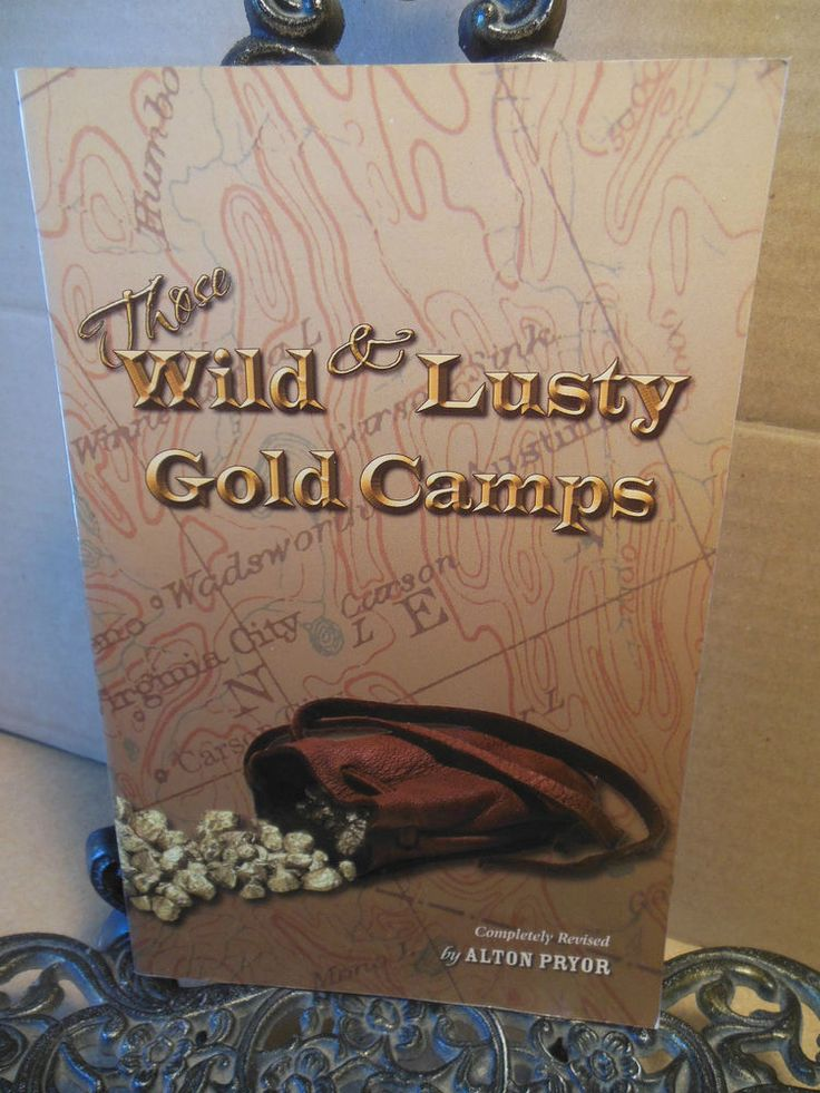 Those Wild & Lusty Gold Camps Alton Pryor~CA Mining Mine Miners & Ghost Towns