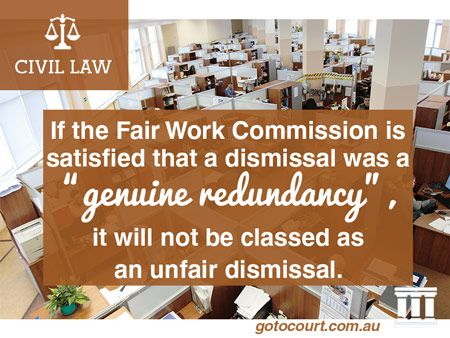 "If the Fair Work Commission is satisfied that a dismissal was a ""genuine redundancy"", it will not be classed as an unfair dismissal."