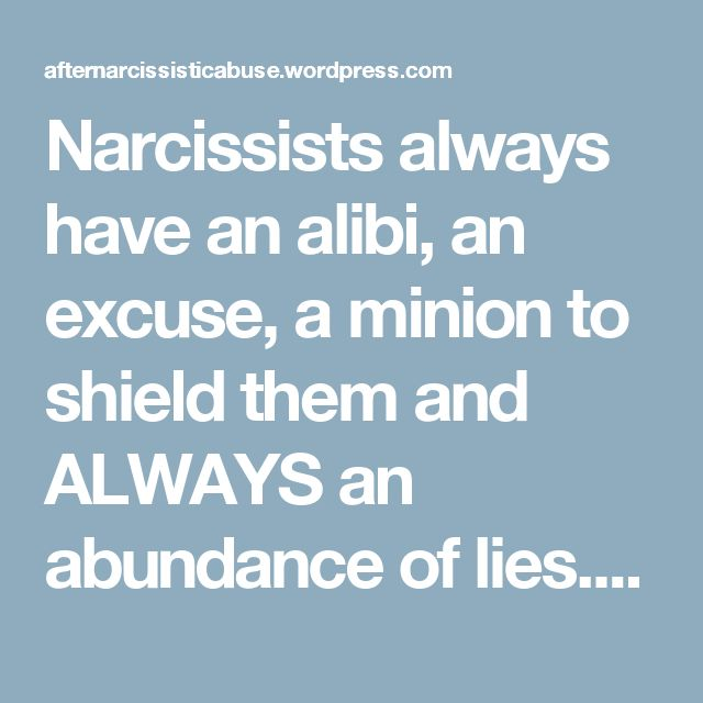 Narcissists always have an alibi, an excuse, a minion to shield them and ALWAYS an abundance of lies. Narcissists are not acting on ANY normal or real premise like love, care or sharing empathy – they create these scenarios because THEY WANT SOMETHING FROM PEOPLE. A Narcissist has no more regard for us than a person that steps on and squashes a poor bug that is minding its own bug business on the ground. | After Narcissistic Abuse