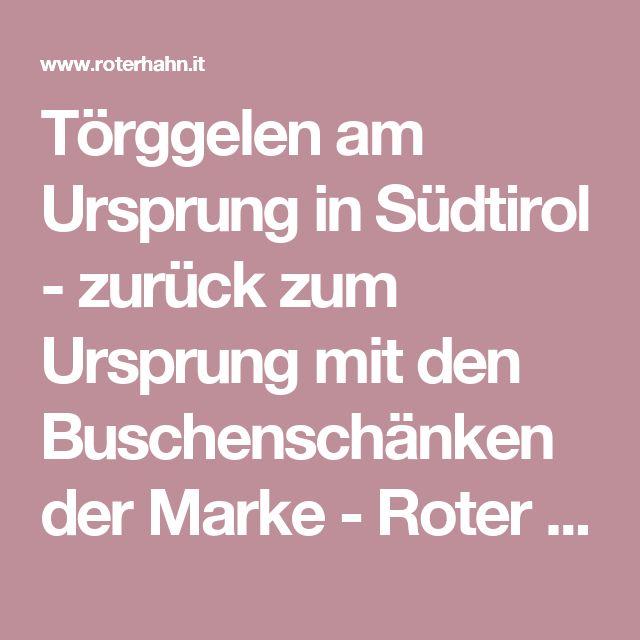 Törggelen am Ursprung in Südtirol - zurück zum Ursprung mit den Buschenschänken der Marke - Roter Hahn