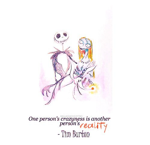 One person's craziness is another person's reality. #timburton #quote