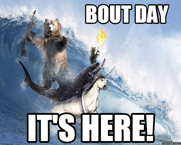 Bout Day it's here!