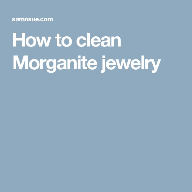 How to clean Morganite jewelry