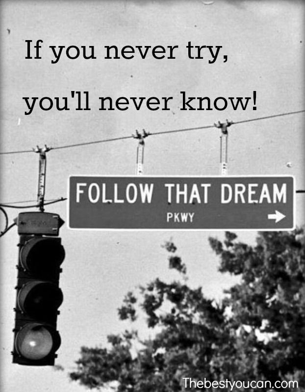 If you never try, you'll never know! #motivation  Follow that dream of yours. Get your motivation at thebestyoucan.com