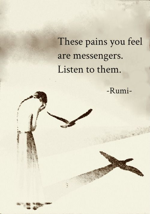 Don't numb the pains... Listen to them.