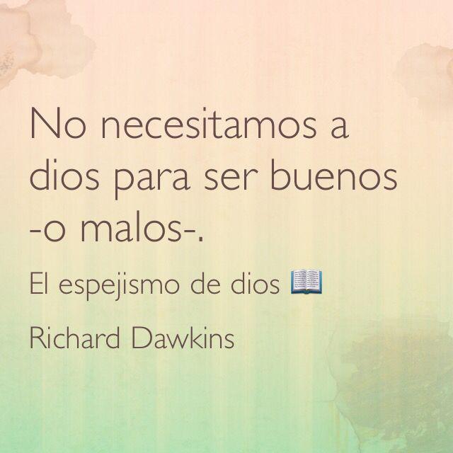 No necesitamos a dios para ser buenos o malos el espejismo de dios richard dawkins frases - El espejismo de dios ...