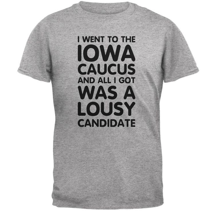 Election 2016 Lousy Candidate IOWA Caucus Heather Grey Adult T-Shirt