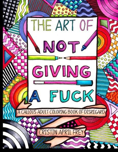 the art of not giving a fck a callous adult coloring book of
