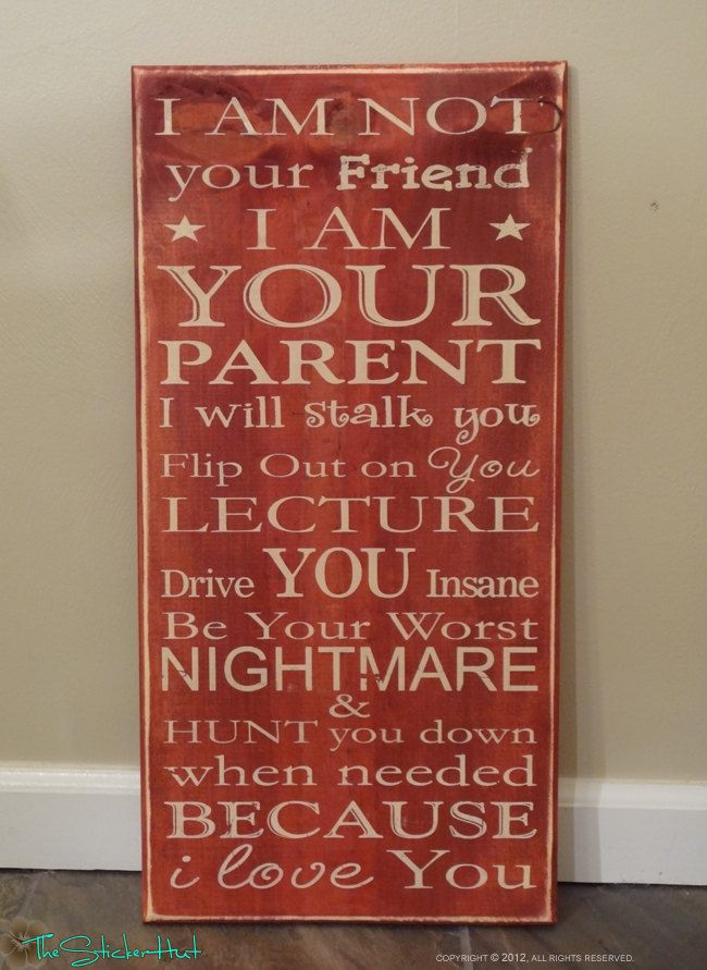 I Am Not Your Friend Parenting Quote Saying Distressed Painted Wooden Sign. $45.00, via Etsy.