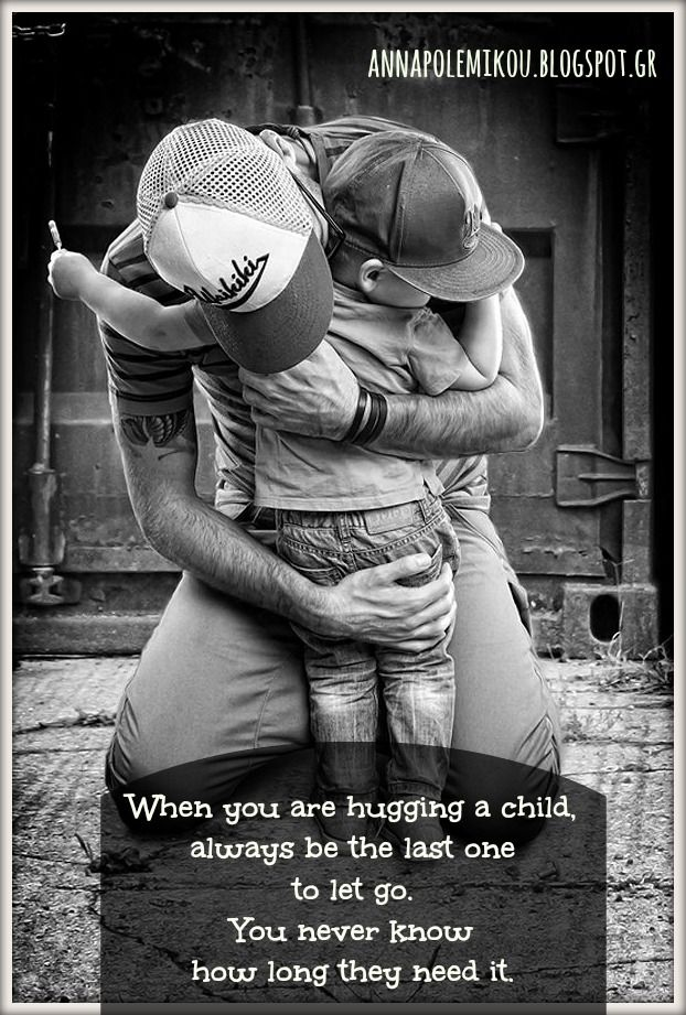 When hugging a child, always be the last one to let go ...