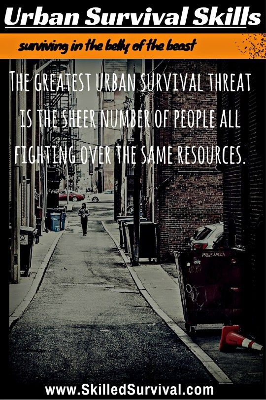 Urban Survival Skills Are Different Than Wilderness Survival Skills. It's Essential You Learn How To Evade Others and Scavenge What You Need To Survive.