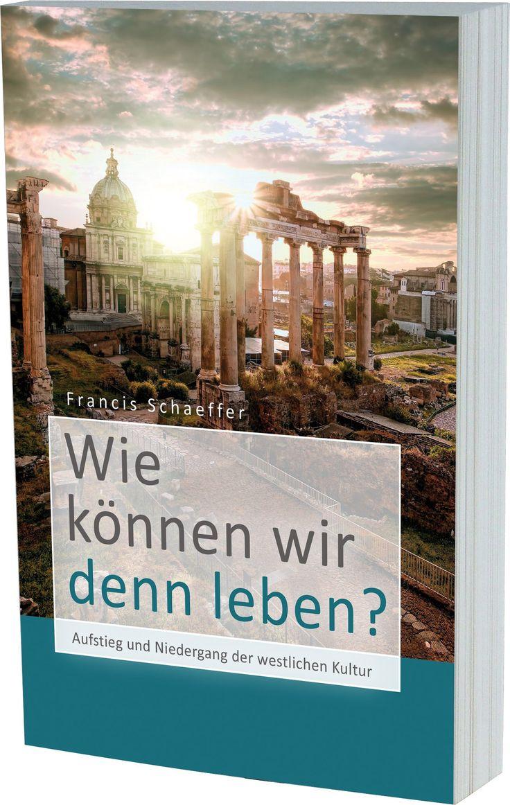 Wie können wir denn leben?: Aufstieg und Niedergang der westlichen Kultur: Amazon.de: Francis Schaeffer: Bücher