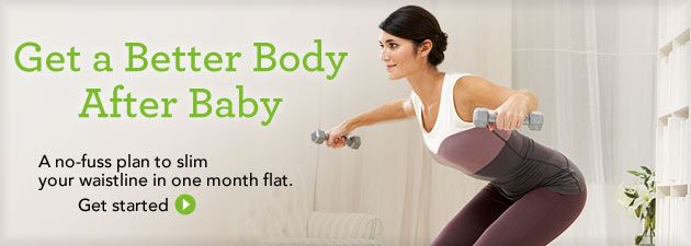 Lose the Baby Weight Get your before-baby body back fast with these ultra-effective exercise plans, workout videos, and a quick, healthy eating plan designed to give you the energy you need to be Supermom.