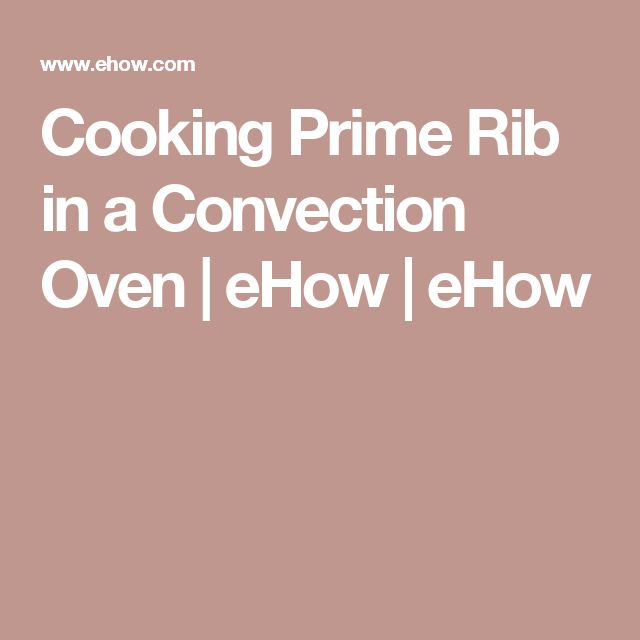 Cooking Prime Rib in a Convection Oven | eHow | eHow