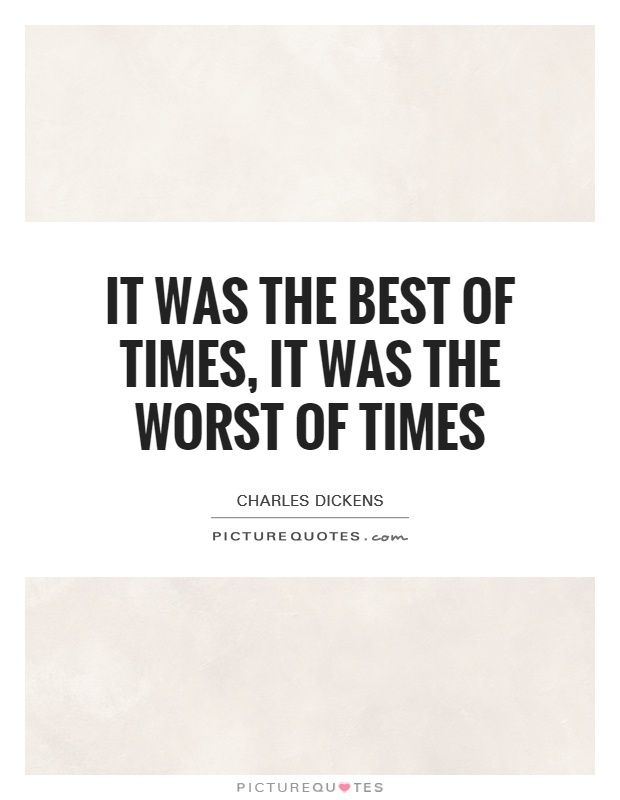 It Was The Best Of Times It Was The Worst Of Times Times Quotes Quotes Best Quotes