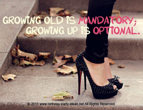 Growing old is mandatory; growing up is optional. ~ Chili Davis #birthday #quotes