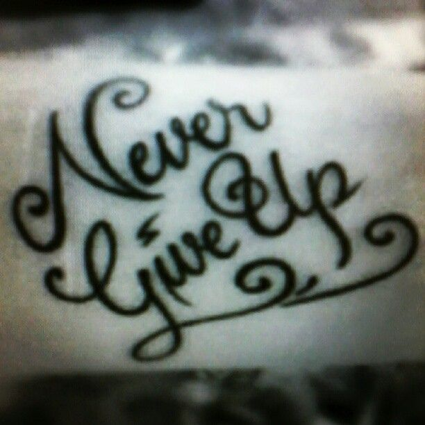 Ii Never Give Up Ii Tattoo Texto T Beautiful Huruf