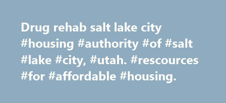 Drug rehab salt lake city #housing #authority #of #salt #lake #city, #utah. #rescources #for #affordable #housing. http://south-carolina.remmont.com/drug-rehab-salt-lake-city-housing-authority-of-salt-lake-city-utah-rescources-for-affordable-housing/  # Shelter Plus Care I, II and III (SPC) The Shelter Plus Care (SPC) is tenant based assistance that allows participants to choose a rental unit that best meets their needs. The targeted populations are those that are homeless with persistent…