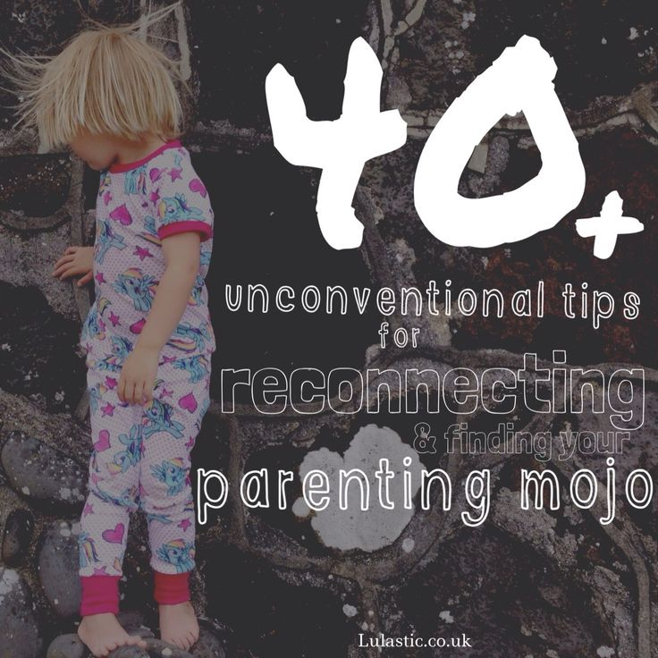 Forty ways to find your parenting mojo again