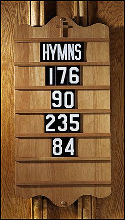 Hymn Board - unfortunately we don't see this in churches much anymore. Gotta look up at a big screen and sing to a jazzed up version. What happened to reverence and respect in the sanctuary?