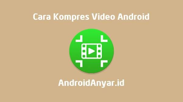 Cara Mengkompres Video Di Android Tanpa Watermark Android Video Film