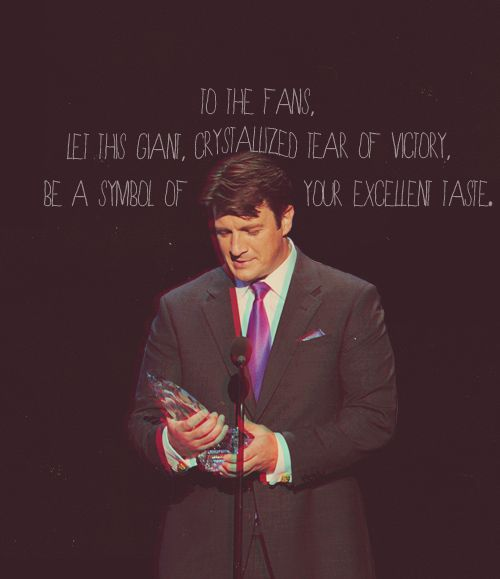 """Nathan Fillion: """"To the fans.  Let this giant, crystalized tear of victory be a symbol of your excellent taste."""""""