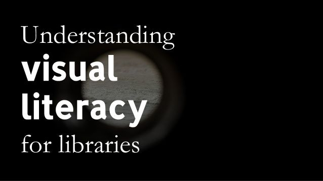 Understanding visual literacy for libraries