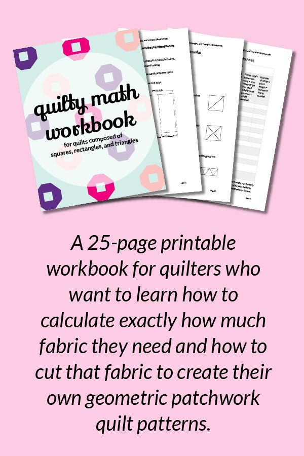 The Quilty Math Workbook is a 25-page printable workbook for quilters who want to learn how to calculate exactly how much fabric they need and how to cut that fabric to create their own geometric patchwork quilt patterns. | Click through to get your copy now!