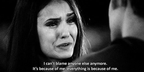 i hate how Elena always blames herself for everything bad that happens.