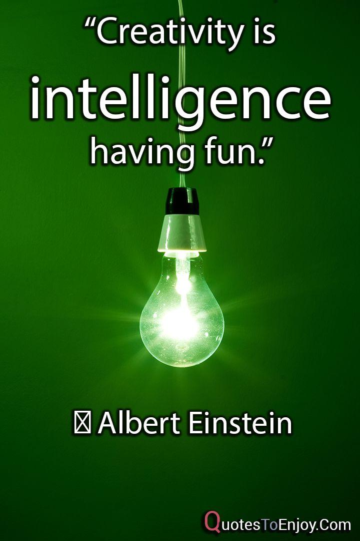"""Creativity is intelligence having fun."" - Albert Einstein, picture quote from quotestoenjoy.com. Intelligent Quotes, Wisdom Quotes."