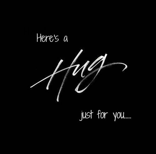 It's probably not wanted....this hug I send.... But it's the only way I have my friend. Goodnight x