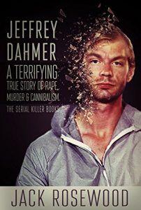 Jeffrey Dahmer: A Terrifying True Story of Rape, Murder & Cannibalism (The Serial Killer Books Book 1) - Emerald Book Reviews