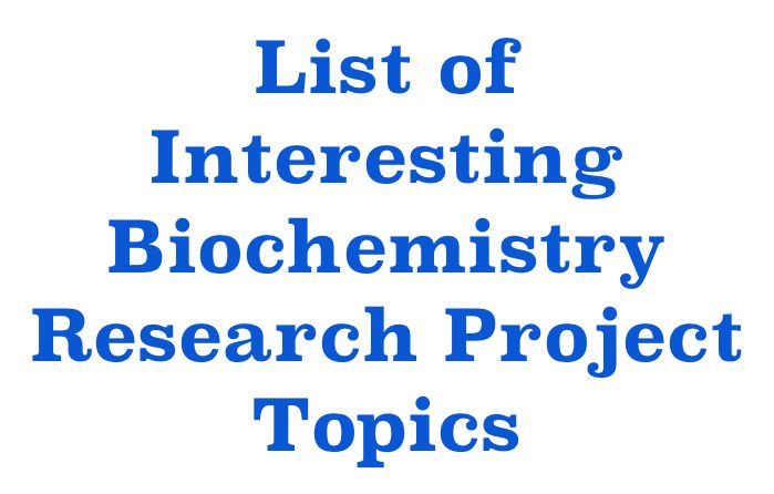List Of Interesting Biochemistry Research Project Topic New 28 08 2019 Thesi Dissertation Chemistry Projects Environmental Engineering Topics Civil And Related