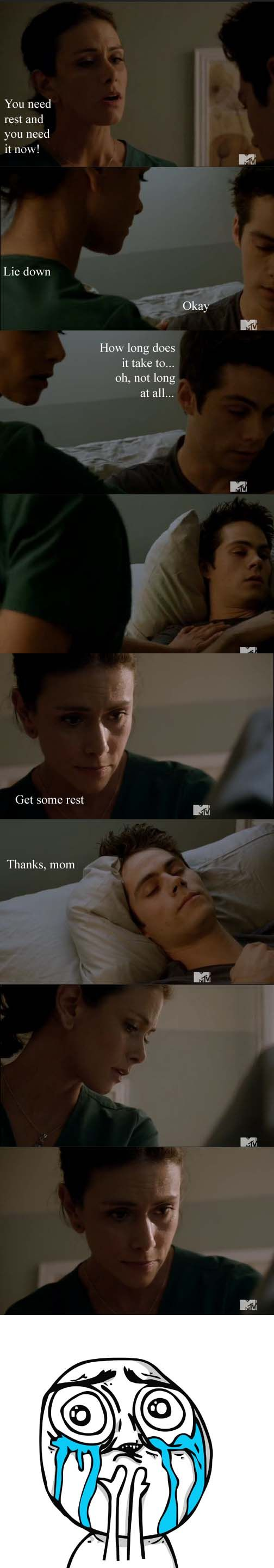 "Oh god this scene was sad (for anyone who doesn't get it, Stiles's (^^^) mom is dead, but he just said ""Thanks, mom"" to his best friend's (Scott) mom (Melissa) Who is a nurse and use medication to get him to sleep.)"