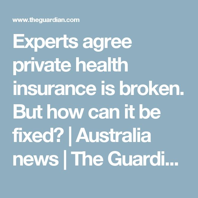 Experts agree private health insurance is broken. But how can it be fixed? | Australia news | The Guardian
