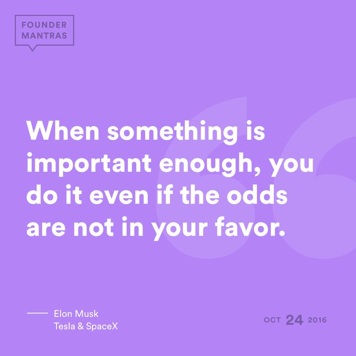 """""""When something is important enough, you do it even if the odds are not in your favor."""" – Elon Musk, Tesla & Space X #FounderMantras"""