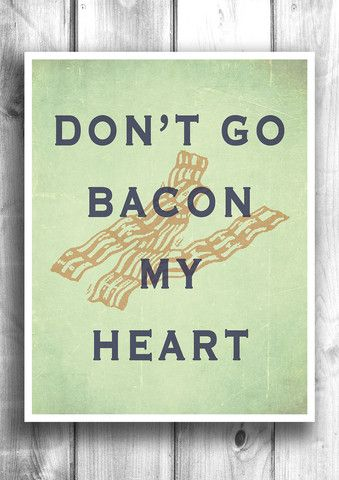 Don't go bacon my heart - Fine art letterpress poster - Typographic pr – Happy Letter Shop