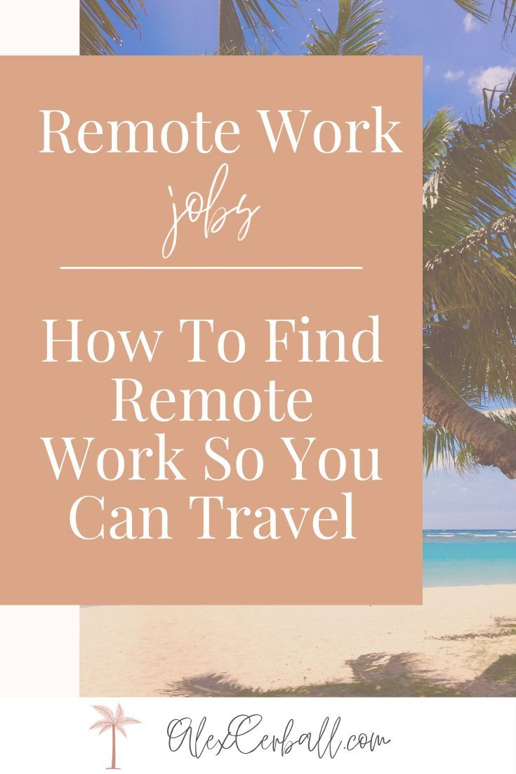 Remote Work Jobs How To Find Remote Work So You Can Travel In 2020 Remote Work Remote Jobs Traveling By Yourself