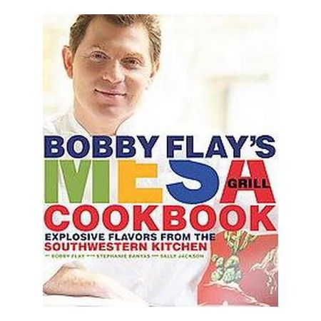 Bobby Flay's Mesa Grill Cookbook : Explosive Flavors from the Southwestern Kitchen (Hardcover) (Bobby : Target
