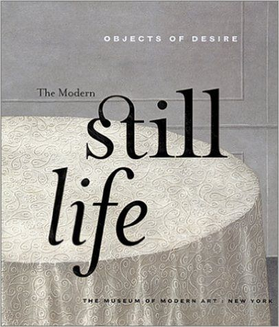 Objects of Desire: The Modern Still Life, MOMA, 25 May - 26 August 1997