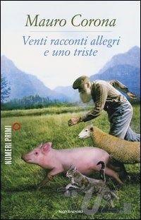 Venti racconti allegri e uno triste di Mauro Corona - Mondadori - in libreria dall'11 settembre - http://www.wuz.it/libro/Venti-racconti-allegri/Corona-Mauro/9788866210603.html