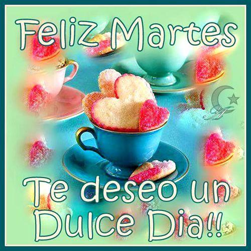 Feliz Martes, Te Deseo un Dulce Día!!
