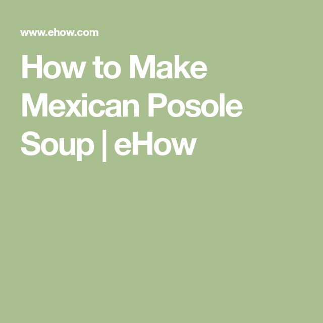 How to Make Mexican Posole Soup | eHow