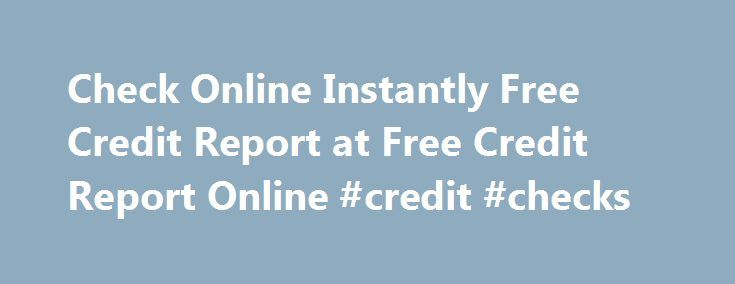 Check Online Instantly Free Credit Report at Free Credit Report Online #credit #checks http://nef2.com/check-online-instantly-free-credit-report-at-free-credit-report-online-credit-checks/  #free credit report online instantly # Check Online Instantly Free Credit Report Credit Consolidation Loans – Key To Sort Out All Your Financial Needs By Rajat Kumar on August 08, 2012 If a person is having many debts then it is continuously hampering its position in the market. There will be no other…