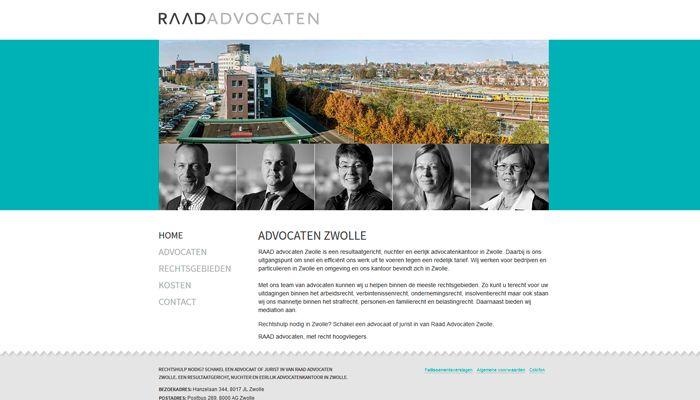 RAAD advocaten: Een resultaatgericht, nuchter en eerlijk advocatenkantoor in Zwolle voor bedrijven en particulieren.  Deze responsive website is vormgegeven in de nieuwe huisstijl. Naast het bouwen van de website hebben we een Google AdWords campagne gestart. Ook hebben we na een zoekwoordenonderzoek de website geoptimaliseerd waardoor deze beter vindbaar is geworden in de regio Zwolle.  Ontwerp door bldsprk | www.raadadvocaten.nl |  zoekmachine optimalisatie | AdWords campagne | Joomla! CMS