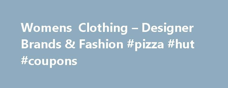 Womens Clothing – Designer Brands & Fashion #pizza #hut #coupons http://retail.remmont.com/womens-clothing-designer-brands-fashion-pizza-hut-coupons/  #clothing store coupons # Womens Clothing Experience the excitement of shopping! With a […]