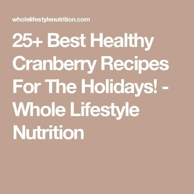 25+ Best Healthy Cranberry Recipes For The Holidays! - Whole Lifestyle Nutrition