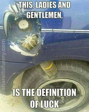 The Definition Of Luck - https://shareitsfunny.com/the-definition-of-luck/ - Funny Pictures on Share Its Funny #thedefinitionofluck