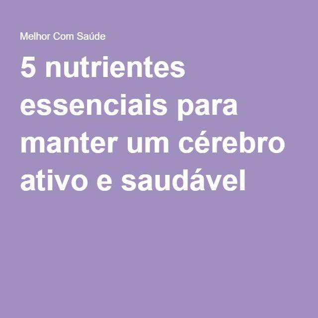 5 nutrientes essenciais para manter um cérebro ativo e saudável